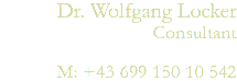 Dr. Wolfgang Locker Consultant M: +43 699 150 10 542